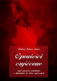 Opowieści czyśćcowe, czyli opowieści prawdziwe o objawianiu się dusz czyśćcowych - Andrzej Juliusz Sarwa