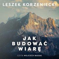 Jak budowaćwiarę - Leszek Korzeniecki