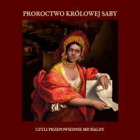 Proroctwo królowej Saby, czyli przepowiednie Michaldy - Michalda