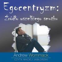 Egocentryzm: źródło wszelkiego smutku - Andrew Wommack