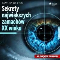 Sekrety największych zamachów XX wieku - Paweł Szlachetko, Krzysztof Baranowski