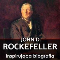 John D. Rockefeller. Droga na szczyt. Historia, która inspiruje - Witold Adamski