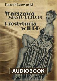 Warszawa - miasto grzechu. Prostytucja w II RP - Paweł Rzewuski