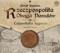 Rzeczpospolita Obojga Narodów. Calamitatis regnum - Paweł Jasienica