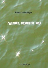 Zagadka dawnych map - Opracowanie zbiorowe , Tomasz Schinesghe