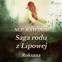 Saga rodu z Lipowej 15: Roksana - Marian Piotr Rawinis
