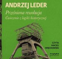 Prześniona rewolucja. Ćwiczenie z logiki historycznej - Andrzej Leder