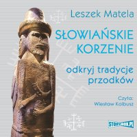 Słowiańskie korzenie. Odkryj tradycje przodków - Leszek Matela