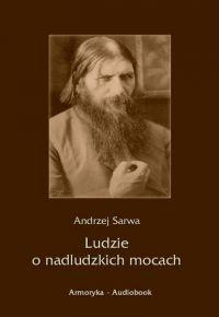 Ludzie o nadludzkich mocach - Andrzej Sarwa