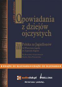 Opowiadania z dziejów ojczystych, tom III – Polska za Jagiellonów - Bronisław Gebert