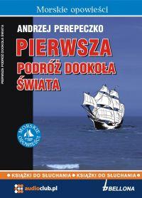 Pierwsza podróż dookoła świata - Andrzej Perepeczko
