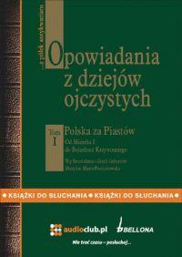 Opowiadania z dziejów ojczystych, tom I – Polska za Piastów - Bronisław Gebert