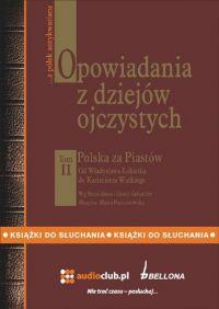 Opowiadania z dziejów ojczystych, tom II – Polska za Piastów - Bronisław Gebert