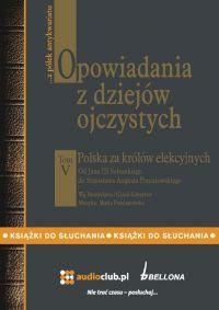 Opowiadania z dziejów ojczystych, tom V – Polska za królów elekcyjnych - Bronisław Gebert