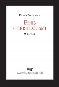 Finis christianismi. Wybór pism - Franz Overbeck
