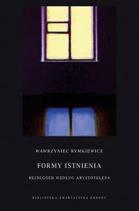 Formy istnienia. Heidegger według Arystotelesa - Wawrzyniec Rymkiewicz