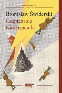 Czepiam się Kierkegaarda - Bronisław Świderski