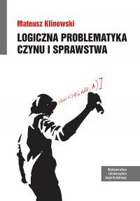 Logiczna problematyka czynu i sprawstwa - Mateusz Klinowski