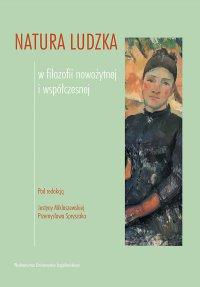 Natura ludzka w filozofii nowożytnej i współczesnej - Justyna Miklaszewska
