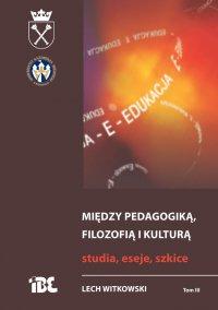 Między pedagogiką, filozofią i kulturą. Studia, eseje, szkice - Lech Witkowski