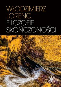Filozofie skończoności - Włodzimierz Lorenc