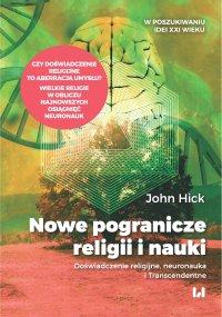Nowe pogranicze religii i nauki. Doświadczenie religijne, neuronauka i Transcendentne - John Hick
