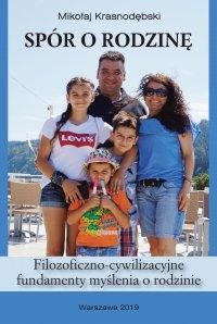 Spór o rodzinę. Filozoficzno-cywilizacyjne fundamenty myślenia o rodzinie - Mikołaj Krasnodębski