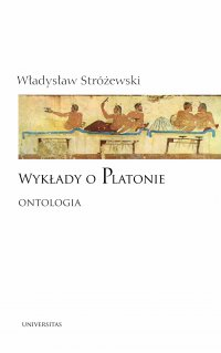 Wykłady o Platonie. Ontologia - Władysław Stróżewski