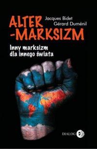 Altermarksizm. Inny marksizm dla innego świata - Jacques Bidet