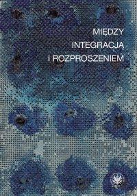 Między integracją i rozproszeniem - Iwona Lorenc