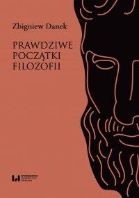 Prawdziwe początki filozofii - Zbigniew Danek