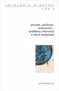 Prawda, poufność, autonomia – problemy informacji w etyce medycznej. Antologia bioetyki. Tom 5 - Włodzimierz Galewicz