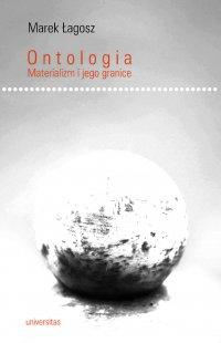Ontologia. Materializm i jego granice - Marek Łagosz