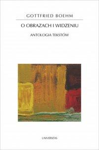 O obrazach i widzeniu. Antologia tekstów - Gottfried Boehm