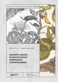 Rozwój nauki w biofilozofii Georges'a Canguilhema - Marcin J. Leszczyński