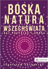 Boska natura Wszechświata bez początku i końca - Stanisław Sacharski