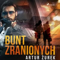 Bunt zranionych - Artur Żurek