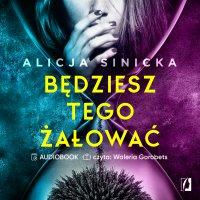 Będziesz tego żałować - Alicja Sinicka