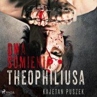Dwa sumienia Theophiliusa - Kajetan Puszek