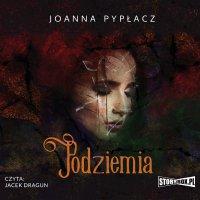 Podziemia - Joanna Pypłacz