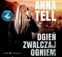 Ogień zwalczaj ogniem - Anna Tell