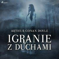 Igranie z duchami - Arthur Conan Doyle