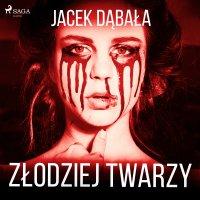 Złodziej twarzy - Jacek Dąbała
