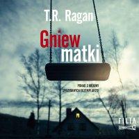 Gniew matki - T.R. Ragan