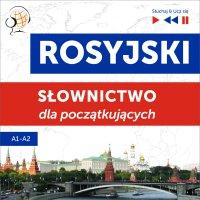 Rosyjski. Słownictwo dla początkujących – Słuchaj & Ucz się (Poziom A1 – A2) - Dorota Guzik