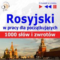 Rosyjski wpracy dla początkujących - 1000 słów izwrotów wpracy zagranicą - Opracowanie zbiorowe , Dorota Guzik