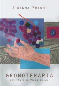 Gronoterapia, czyli Kuracja Winogronowa - Johanna Brandt