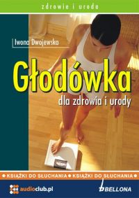 Głodówka dla zdrowia i urody - Iwona Dwojewska