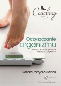 Oczyszczanie organizmu. Pierwszy krok do zgubienia zbędnych kilogramów - Renata Zarzycka-Bienias