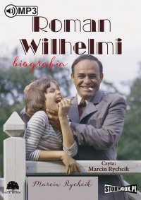 Roman Wilhelmi. Biografia - Marcin Rychcik